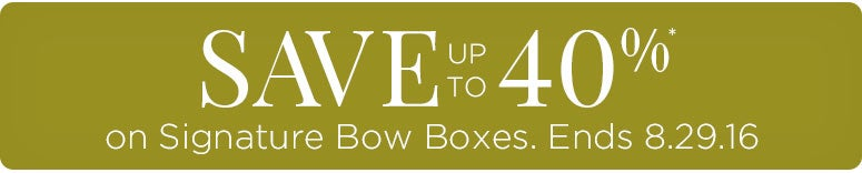 Save up to 40% on our Signature Bow Boxes