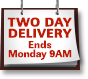 TWO DAY DELIVERY - Ends Monday 9AM
