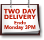 TWO DAY DELIVERY - Ends Monday 3PM